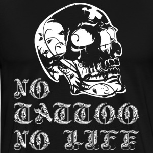 No Tattoo No Life T-Shirts - Männer Premium T-Shirt