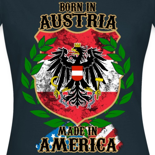 BORN IN AUSTRIA - MADE IN AMERICA