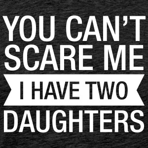 You Can't Scare Me I Have 2 Daughters T-Shirts - Männer Premium T-Shirt
