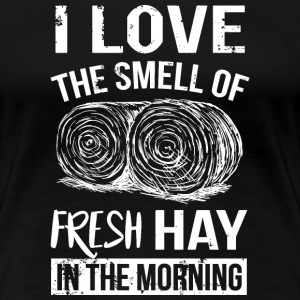 I love the smell of hay in the morning T-shirts - Dame premium T-shirt