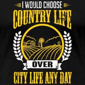 I would choose country life any day T-Shirts - Women's Premium T-Shirt
