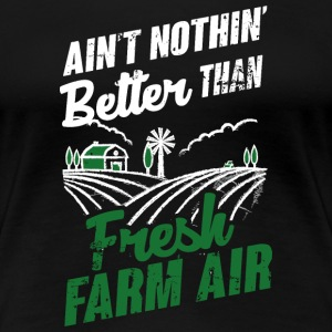 Nothing's better than fresh farm air T-skjorter - Premium T-skjorte for kvinner