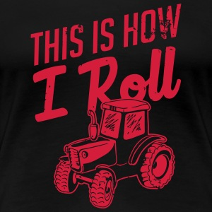 This is how i roll T-shirts - Dame premium T-shirt