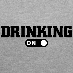 Drinking to T-Shirts - Women's T-shirt with rolled up sleeves