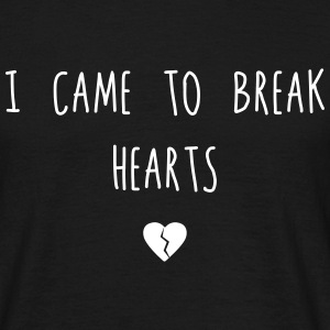 I cam to break Hearts - Männer T-Shirt