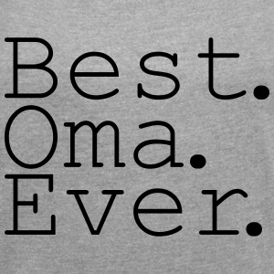 Best Oma Ever! T-Shirts - Frauen T-Shirt mit gerollten Ärmeln