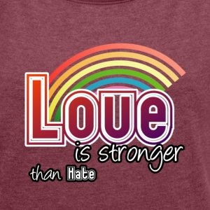 Love - stronger than hate - Frauen T-Shirt mit gerollten Ärmeln