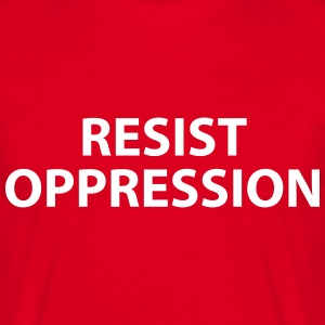 RESIST OPPRESSION T-Shirts - Men's T-Shirt