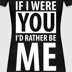 If I were you I'd rather be me T-Shirts - Frauen Premium T-Shirt