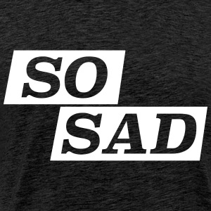 So sad so sad statement saying irony T-Shirts - Men's Premium T-Shirt