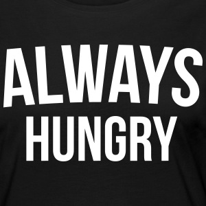 Always Hungry Funny Quote Long Sleeve Shirts - Women's Premium Longsleeve Shirt