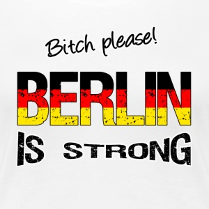 Berlin  is strong T-Shirts - Women's Premium T-Shirt
