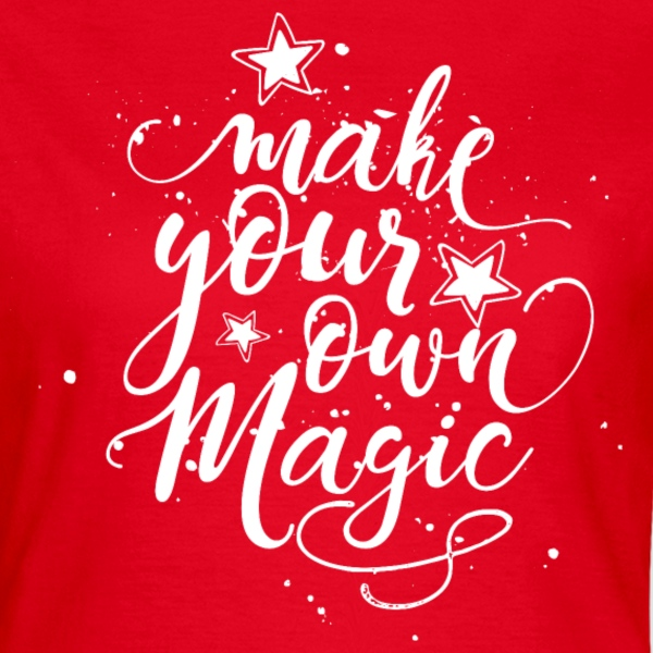 make your own magic withe T-Shirts - Frauen T-Shirt