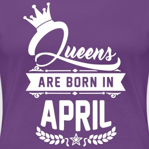 Queens are born in April T-Shirts - Frauen Premium T-Shirt