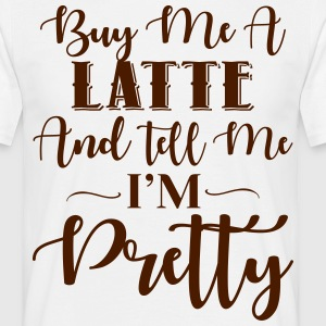 Feed Me Latte & Tell Me I'm Pretty T-Shirts - Men's T-Shirt