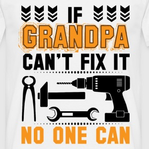 IF GRANDPA CAN'T FIX IT THAN NO ONE CAN FIX IT  T-Shirts - Men's T-Shirt