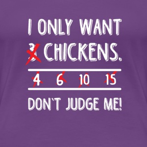 I only want 3 chickens dont judge me T-Shirts - Frauen Premium T-Shirt