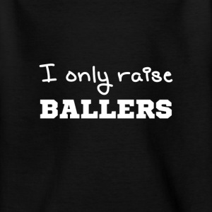 I only raise ballers Tee shirts - T-shirt Enfant