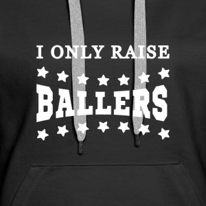 I only raise ballers Sweat-shirts - Sweat-shirt à capuche Premium pour femmes