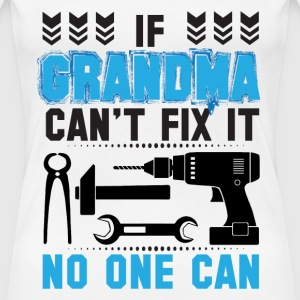 IF GRANDMA CAN'T FIX IT THAN NO ONE CAN FIX IT  T-Shirts - Women's Premium T-Shirt