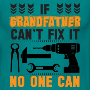 IF GRANDFATHER CAN'T FIX IT THAN NO ONE CAN FIX IT T-Shirts - Men's T-Shirt