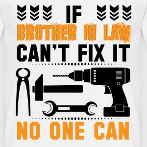 IF BROTHER IN LAW CAN'T FIX IT THAN NO ONE CAN FIX T-Shirts - Men's T-Shirt