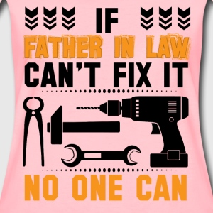IF FATHER IN LAW CAN'T FIX IT THAN NO ONE CAN FIX T-Shirts - Women's Premium T-Shirt