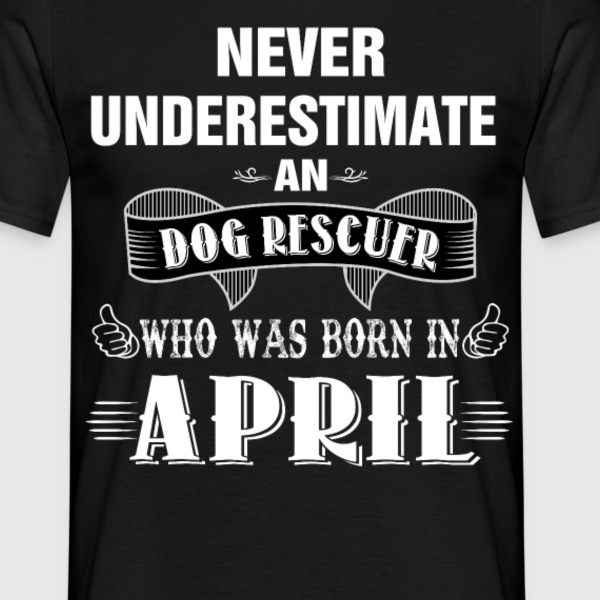 Never Underestimate A Dog Rescuer Who Was Born In T-Shirts - Men's T-Shirt