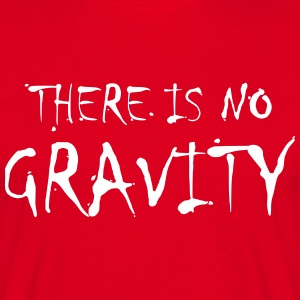 There is no GRAVITY - Herre-T-shirt