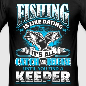 Fishing is Like Dating - Fishing - EN Tee shirts - Tee shirt près du corps Homme