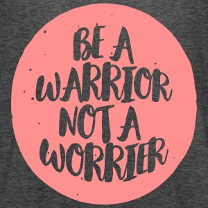 be a warrior not a worrier Tops - Frauen Tank Top von Bella