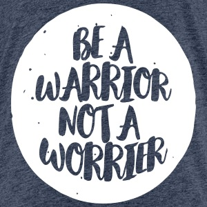 be a warrior not a worrier T-Shirts - Teenager Premium T-Shirt
