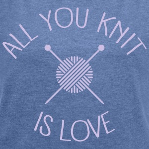 All You Knit Is Love Tee shirts - T-shirt Femme à manches retroussées