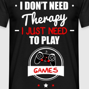 Just need to play,geek,gamer,nerd,gaming  T-Shirts - Men's T-Shirt