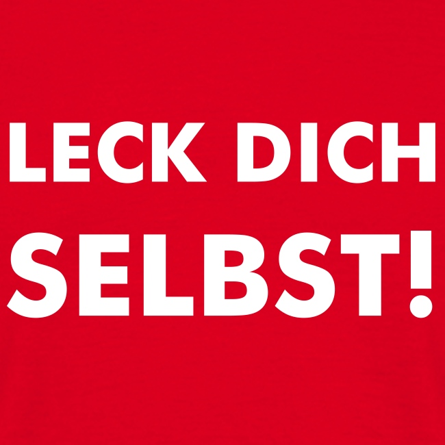 Leck dich selbst!