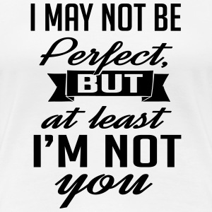 At least I'm not you T-shirts - Vrouwen Premium T-shirt