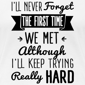 I'll try to forget you T-shirts - Dame premium T-shirt