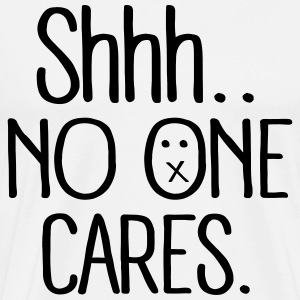 shhh no one cares T-shirts - Premium-T-shirt herr