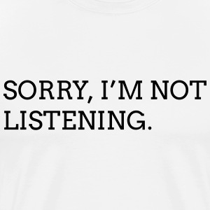 sorry I'm not listening T-skjorter - Premium T-skjorte for menn