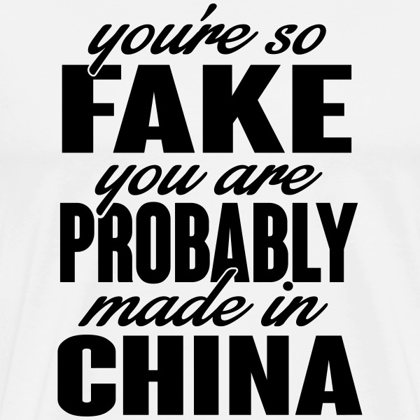 You're so fake. You are made in china. T-shirts - Mannen Premium T-shirt