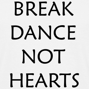 Break Dance Not Hearts T-Shirts - Männer T-Shirt