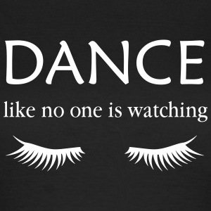 Dance Like no one is Watching (with Eyelashes) T-Shirts - Women's T-Shirt