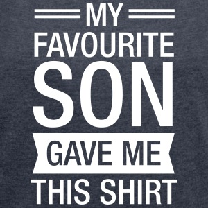My Favourite Son Gave Me This Shirt T-Shirts - Frauen T-Shirt mit gerollten Ärmeln