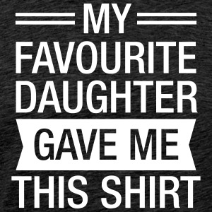 My Favourite Daughter Gave Me This Shirt T-Shirts - Männer Premium T-Shirt