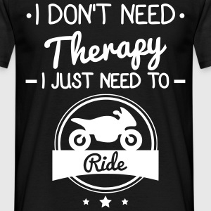 I don't need therapy,Motorbike,motorcycle shirt  - Men's T-Shirt
