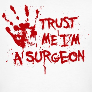 Trust me I'm a surgeon T-Shirts - Men's Organic T-shirt