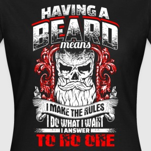 Having A Beard Means - EN T-Shirts - Frauen T-Shirt