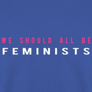 We schould all be Feminists Hoodies & Sweatshirts - Men's Sweatshirt