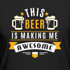 This beer is making me awesome T-Shirts - Frauen Bio-T-Shirt