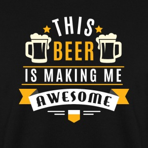 This beer is making me awesome Pullover & Hoodies - Männer Pullover